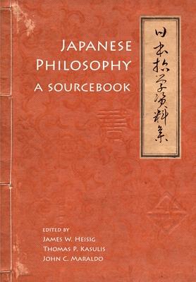 Japanese Philosophy: A Sourcebook - Heisig, James W (Editor), and Kasulis, Thomas P (Editor), and Maraldo, John C (Editor)