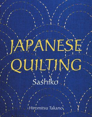 Japanese Quilting: Sashiko - Takano, Saikoh, and Takano, Hiromitsu