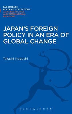 Japan's Foreign Policy in an Era of Global Change - Inoguchi, Takashi