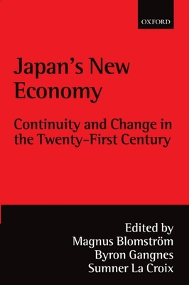 Japan's New Economy @ Continuity and Change in the Twenty-First Century ' - Blomstrom, Magnus (Editor), and Gangnes, Byron (Editor), and La Croix, Sumner J (Editor)