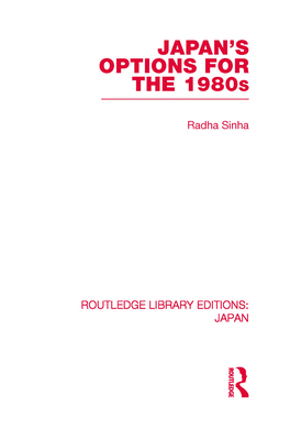 Japan's Options for the 1980s - Sinha, Radha