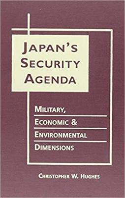 Japan's Security Agenda: Military, Economic, and Environmental Dimensions - Hughes, Christopher W
