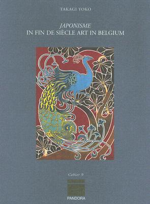 Japonisme: In Fin de Siecle Art in Belgium - Yoko, Takagi