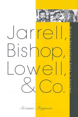 Jarrell, Bishop, Lowell, & Co.: Middle-Generation Poets in Context - Ferguson, Suzanne (Editor)