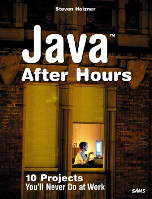 Java After Hours: 10 Projects You'll Never Do at Work - Holzner, Steven, Ph.D.