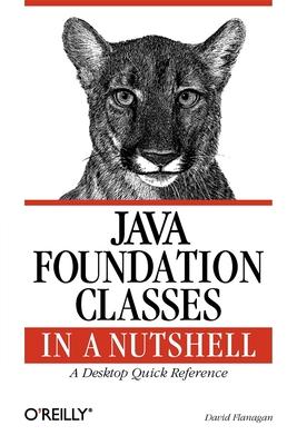 Java Foundation Classes in a Nutshell - Flanagan, David