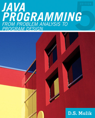 Java Programming: From Problem Analysis to Program Design - Malik, D S