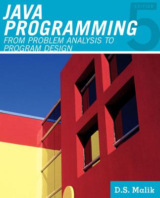 Java Programming: From Problem Analysis to Program Design - Malik, D S
