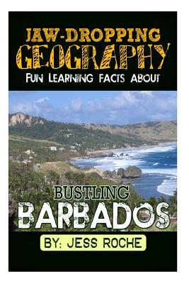 Jaw-Dropping Geography: Fun Learning Facts about Bustling Barbados: Illustrated Fun Learning for Kids - Roche, Jess