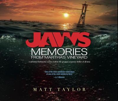 Jaws: Memories from Martha's Vineyard: A Definitive Behind-The-Scenes Look at the Greatest Suspense Thriller of All Time - Taylor, Matt