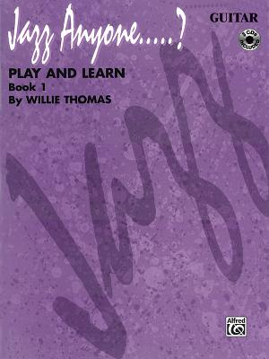 Jazz Anyone.....?, Bk 1: Play and Learn (Guitar), Book & 3 CDs - Thomas, Willie (Composer)