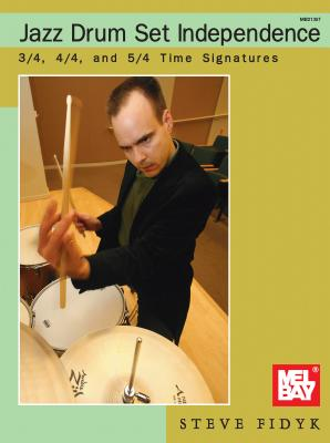 Jazz Drum Set Independence: 3/4, 4/4, and 5/4 Time Signatures - Fidyk, Steve