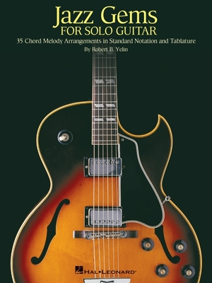 Jazz Gems for Solo Guitar: 35 Chord Melody Arrangements in Standard Notation and Tablature - Yelin, Robert B