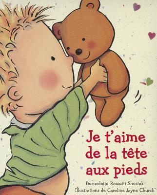 Je t'Aime de la T?te Aux Pieds - Rossetti-Shustak, Bernadette, and Church, Caroline Jayne (Illustrator)