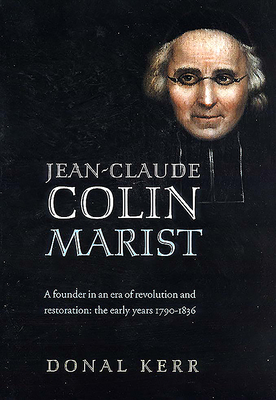 Jean-Claude Colin, Marist: A Founder in an Era of Revolution and Restoration - Kerr, Donal