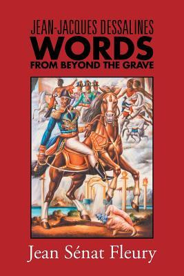 Jean-Jacques Dessalines: Words from Beyond the Grave - Fleury, Jean Senat