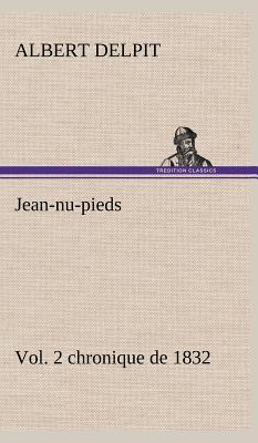 Jean-NU-Pieds, Vol. 2 Chronique de 1832 - Delpit, Albert