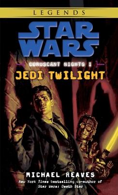 Jedi Twilight: Star Wars Legends (Coruscant Nights, Book I) - Reaves, Michael
