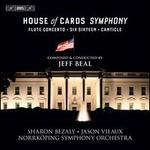 Jeff Beal: House of Cards Symphony; Flute Concerto; Six Sixteen; Canticle