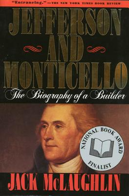 Jefferson and Monticello: The Biography of a Builder - McLaughlin, Jack, and McLaughlin