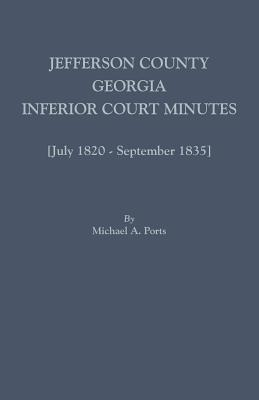 Jefferson County, Georgia, Inferior Court Minutes [July 1820-September 1835] - Ports, Michael A