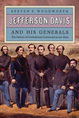 Jefferson Davis and His Generals: The Failure of Confederate Command in the West - Woodworth, Steven E