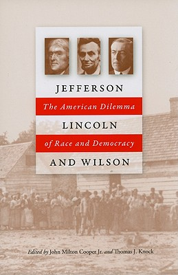 Jefferson, Lincoln, and Wilson: The American Dilemma of Race and Democracy - Cooper, John Milton (Editor), and Knock, Thomas J (Editor)