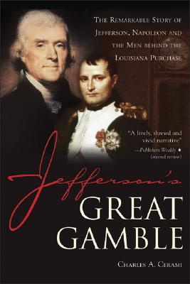 Jefferson's Great Gamble: The Remarkable Story of Jefferson, Napoleon and the Men Behind the Louisiana Purchase - Cerami, Charles