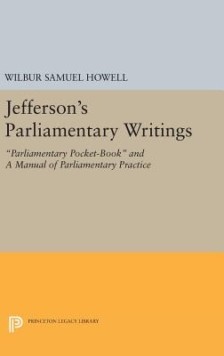 Jefferson's Parliamentary Writings: Parliamentary Pocket-Book and A Manual of Parliamentary Practice. Second Series - Howell, Wilbur Samuel (Editor)