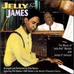 "Jelly and James: Music of ""Jelly Roll"" Morton and James P. Johnson"