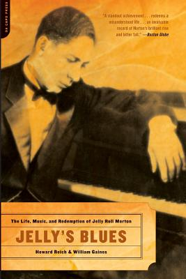 Jelly's Blues: The Life, Music, and Redemption of Jelly Roll Morton - Reich, Howard, and Gaines, William