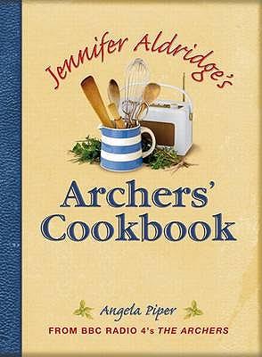 Jennifer Aldridge's Archers' Cookbook - Piper, Angela
