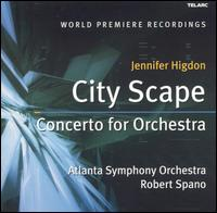 Jennifer Higdon: City Scape; Concerto for Orchestra - Atlanta Symphony Orchestra; Robert Spano (conductor)