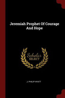 Jeremiah Prophet of Courage and Hope - Hyatt, J Philip