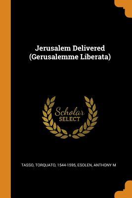Jerusalem Delivered (Gerusalemme Liberata) - Tasso, Torquato, and M, Esolen Anthony