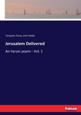 Jerusalem Delivered - Tasso, Torquato, and Hoole, John
