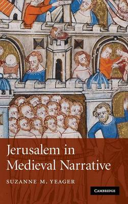 Jerusalem in Medieval Narrative - Yeager, Suzanne M