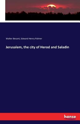 Jerusalem, the City of Herod and Saladin - Besant, Walter, Sir