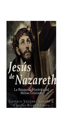 Jesús de Nazareth: La Búsqueda Histórica del Mesías Cristiano - Vazquez Lozano, Gustavo