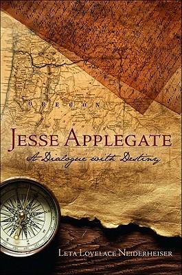 Jesse Applegate: A Dialogue with Destiny - Neiderheiser, Leta Lovelace