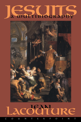 Jesuits: A Multibiography - Lacouture, Jean, and Leggatt, Jeremy (Translated by)