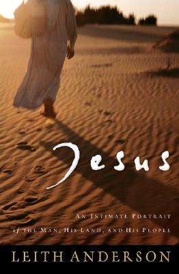 Jesus: An Intimate Portrait of the Man, His Land, and His People - Anderson, Leith