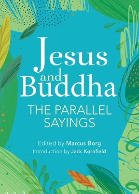 Jesus And Buddha: The Parallel Sayings - Borg, Marcus, and Kornfield, Jack (Introduction by)