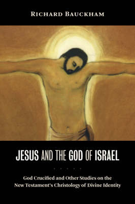 Jesus and the God of Israel: God Crucified and Other Studies on the New Testament's Christology of Divine Identity - Bauckham, Richard, Dr.