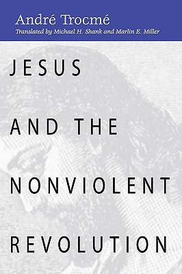 Jesus and the Nonviolent Revolution - Trocme, Andre, and Troce, A