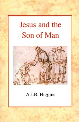 Jesus and the Son of Man - Higgins, Angus Jb
