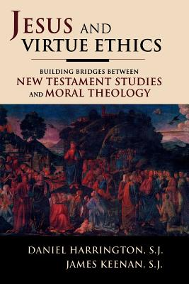 Jesus and Virtue Ethics: Building Bridges Between New Testament Studies and Moral Theology - Harrington Sj, Daniel, and Keenan S J, James F