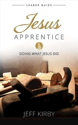 Jesus Apprentice Leader Guide: Doing What Jesus Did - Kirby, Jeff