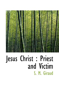 Jesus Christ: Priest and Victim - Giraud, S M