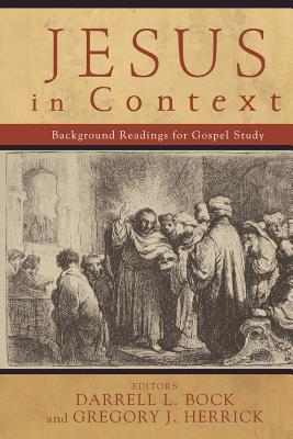 Jesus in Context: Background Readings for Gospel Study - Bock, Darrell L, PH.D. (Editor), and Herrick, Gregory J (Editor)